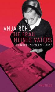 Anja Röhl - Die Frau meines Vaters